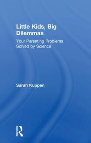 Little Kids, Big Dilemmas: Your parenting problems solved by science (Hardback)