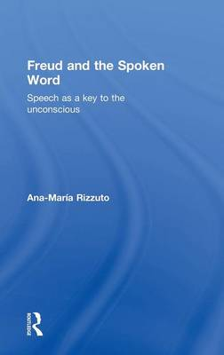 Freud and the Spoken Word: Speech as a key to the unconscious (Hardback)