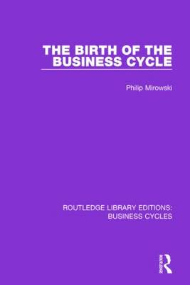 The Birth of the Business Cycle - Routledge Library Editions: Business Cycles (Paperback)