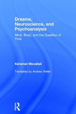 Dreams, Neuroscience, and Psychoanalysis: Mind, Body, and the Question of Time (Hardback)