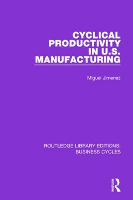 Cyclical Productivity in US Manufacturing - Routledge Library Editions: Business Cycles (Paperback)