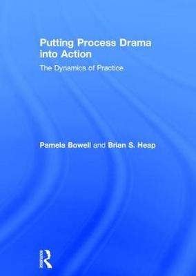 Putting Process Drama into Action: The Dynamics of Practice (Hardback)