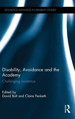 Disability, Avoidance and the Academy: Challenging Resistance - Routledge Advances in Disability Studies (Hardback)