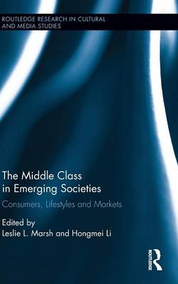 The Middle Class in Emerging Societies: Consumers, Lifestyles and Markets - Routledge Research in Cultural and Media Studies (Hardback)