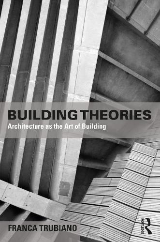 Building Theories: Integrating Matter, Energy, Data, and Labor for a New Ethics of Architecture (Paperback)