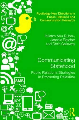 Communicating Statehood: Public Relations Strategies in Promoting Palestine - Routledge New Directions in Public Relations & Communication Research (Hardback)