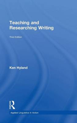 Teaching and Researching Writing: Third Edition - Applied Linguistics in Action (Hardback)