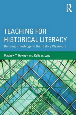Teaching for Historical Literacy: Building Knowledge in the History Classroom (Paperback)