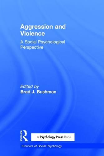 Aggression and Violence: A Social Psychological Perspective - Frontiers of Social Psychology (Hardback)