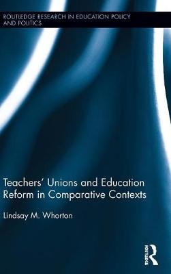 Teachers' Unions and Education Reform in Comparative Contexts - Routledge Research in Education Policy and Politics (Hardback)