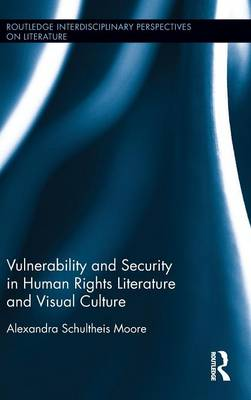 Vulnerability and Security in Human Rights Literature and Visual Culture - Routledge Interdisciplinary Perspectives on Literature (Hardback)