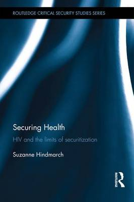 Securing Health: HIV and the Limits of Securitization - Routledge Critical Security Studies (Hardback)