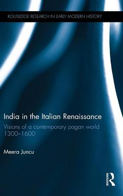India in the Italian Renaissance: Visions of a Contemporary Pagan World 1300-1600 (Hardback)