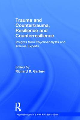 Trauma and Countertrauma, Resilience and Counterresilience: Insights from Psychoanalysts and Trauma Experts - Psychoanalysis in a New Key Book Series (Hardback)