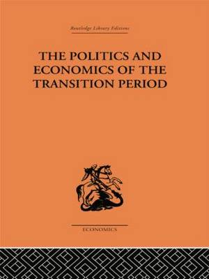 The Politics and Economics of the Transition Period (Paperback)