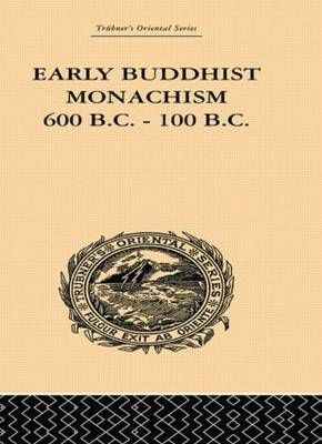 Early Buddhist Monachism: 600 BC - 100 BC (Paperback)