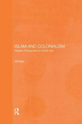 Islam and Colonialism: Western Perspectives on Soviet Asia - Central Asia Research Forum (Paperback)