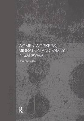 Women Workers, Migration and Family in Sarawak (Paperback)