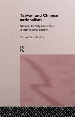Taiwan and Chinese Nationalism: National Identity and Status in International Society - Politics in Asia (Paperback)