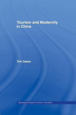 Tourism and Modernity in China - Routledge Studies on China in Transition (Paperback)