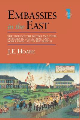 Embassies in the East: The Story of the British and Their Embassies in China, Japan and Korea from 1859 to the Present (Paperback)