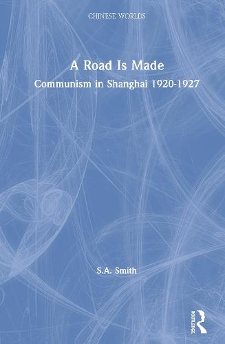 A Road Is Made: Communism in Shanghai 1920-1927 (Paperback)