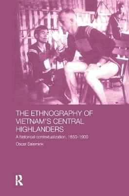 The Ethnography of Vietnam's Central Highlanders: A Historical Contextualization 1850-1990 - Anthropology of Asia (Paperback)