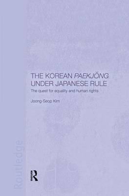 The Korean Paekjong Under Japanese Rule: The Quest for Equality and Human Rights (Paperback)