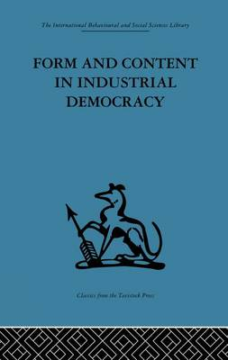 Form and Content in Industrial Democracy: Some experiences from Norway and other European countries (Paperback)
