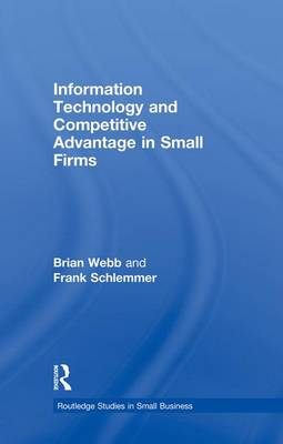 Information Technology and Competitive Advantage in Small Firms (Paperback)