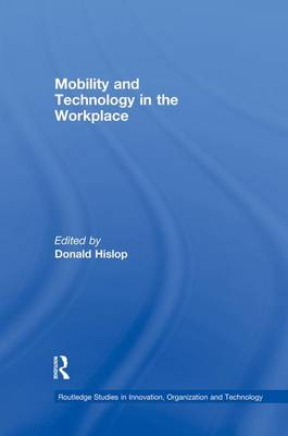 Mobility and Technology in the Workplace - Routledge Studies in Innovation, Organizations and Technology (Paperback)