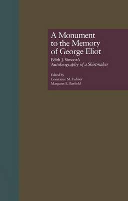 A Monument to the Memory of George Eliot: Edith J. Simcox's Autobiography of a Shirtmaker (Paperback)
