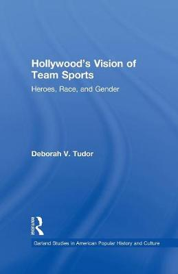 Hollywood's Vision of Team Sports: Heroes, Race, and Gender (Paperback)