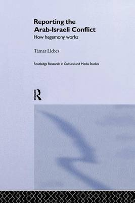 Reporting the Israeli-Arab Conflict: How Hegemony Works (Paperback)