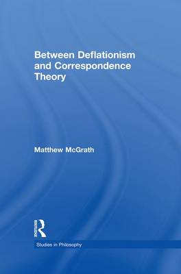 Between Deflationism and Correspondence Theory (Paperback)