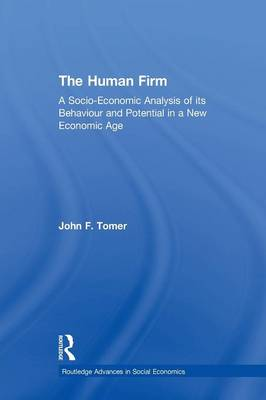 The Human Firm: A Socio-Economic Analysis of its Behaviour and Potential in a New Economic Age - Routledge Advances in Social Economics (Paperback)