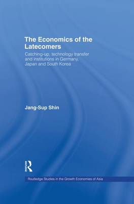 The Economics of the Latecomers: Catching-Up, Technology Transfer and Institutions in Germany, Japan and South Korea (Paperback)