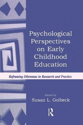 Psychological Perspectives on Early Childhood Education: Reframing Dilemmas in Research and Practice (Paperback)