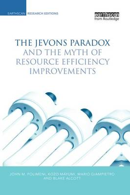 The Jevons Paradox and the Myth of Resource Efficiency Improvements (Paperback)