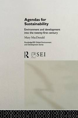 Agendas for Sustainability: Environment and Development into the 21st Century - Routledge/SEI Global Environment and Development Series (Paperback)
