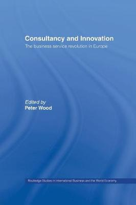 Consultancy and Innovation: The Business Service Revolution in Europe - Routledge Studies in International Business and the World Economy (Paperback)