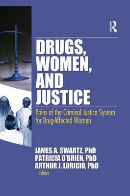 Drugs, Women, and Justice: Roles of the Criminal Justice System for Drug-Affected Women (Paperback)