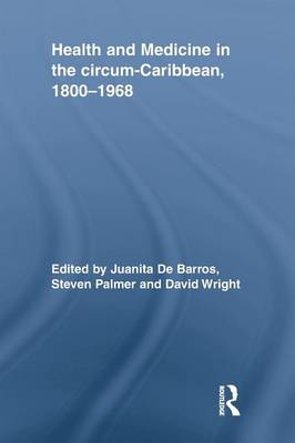 Health and Medicine in the circum-Caribbean, 1800-1968 (Paperback)
