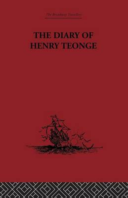 The Diary of Henry Teonge: Chaplain on Board H.M's Ships Assistance, Bristol and Royal Oak  1675-1679 (Paperback)
