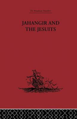 Jahangir and the Jesuits: With an Account of the Benedict Goes and the Mission to Pegu (Paperback)