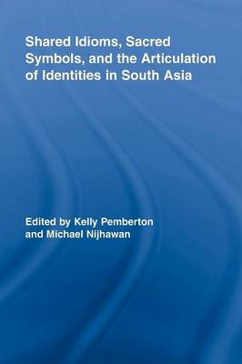 Shared Idioms, Sacred Symbols, and the Articulation of Identities in South Asia (Paperback)