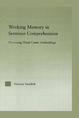 Working Memory in Sentence Comprehension: Processing Hindi Center Embeddings (Paperback)