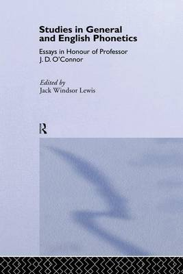 Studies in General and English Phonetics: Essays in Honour of Professor J.D. O'Connor (Paperback)