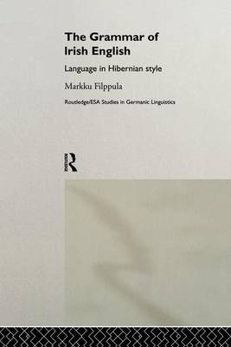 The Grammar of Irish English: Language in Hibernian Style - Routledge Studies in Germanic Linguistics (Paperback)