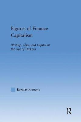 Figures of Finance Capitalism: Writing, Class and Capital in Mid-Victorian Narratives - Literary Criticism and Cultural Theory (Paperback)